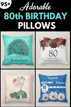 80th Birthday Pillows - Looking for a unique gift for the woman who is turning 80?  Surprise her with a cute 80th birthday pillow!  #80thBirthdayIdeas #80thBirthday
