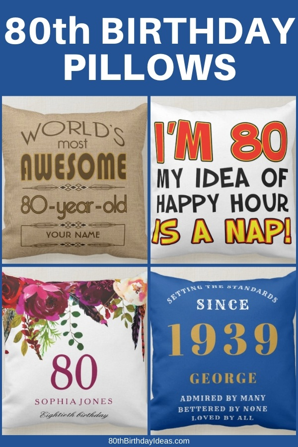 80th Birthday Pillows - Looking for an 80 year old birthday gift for the man or woman who has everything? Help them relax with a fun 80th birthday pillow. Click for details or to see 50+ amazing 80th birthday gift ideas.